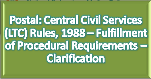 postal-central-civil-services-ltc-rules-1988-fulfillment-of-procedural-requirements-clarification-paramnews