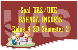 Soal UAS/UKK Bahasa Inggris Kelas 4 SD Semester 2 dan Kunci Jawaban