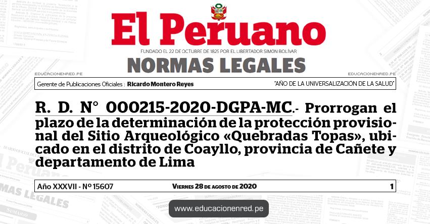 R. D. N° 000215-2020-DGPA-MC.- Prorrogan el plazo de la determinación de la protección provisional del Sitio Arqueológico «Quebradas Topas», ubicado en el distrito de Coayllo, provincia de Cañete y departamento de Lima
