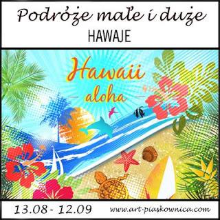 http://art-piaskownica.blogspot.com/2017/08/podroze-mae-i-duze-hawaje-edycja.html