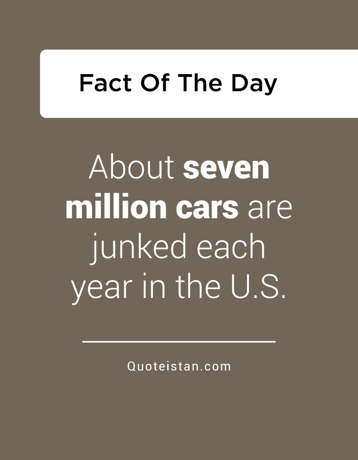 About seven million cars are junked each year in the U.S.