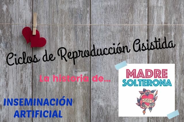 Ciclos de Reproducción Asistida - La historia de Madre Solterona