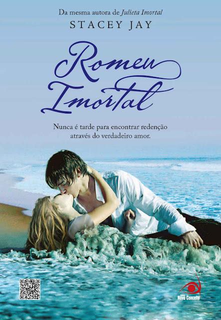 Romeu Imortal Nunca é tarde para encontrar redenção através do verdadeiro amor - Stacey Jay