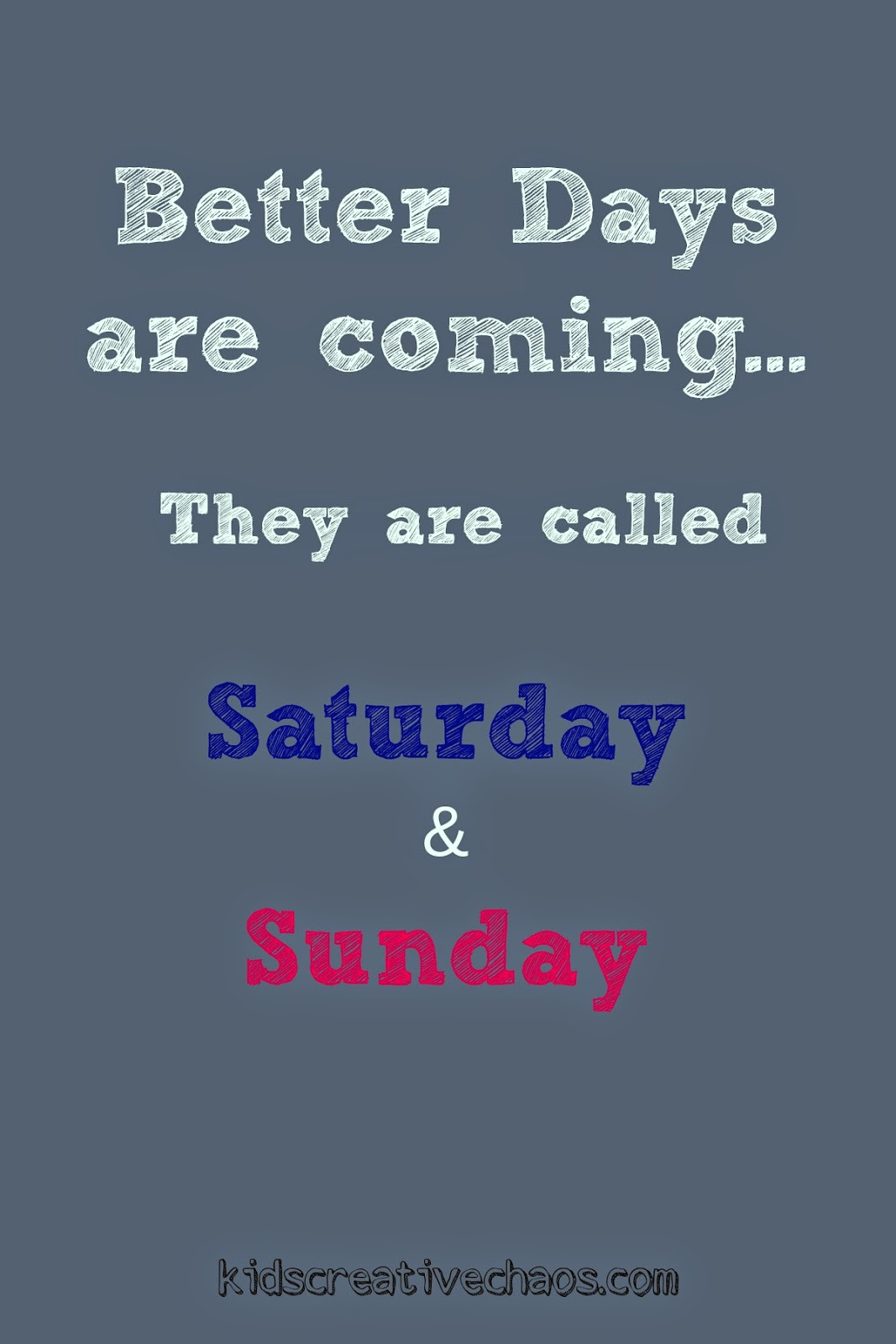 Saturday Quotes Weekend Quotes Better Days Are Coming  Kids Creative Chaos