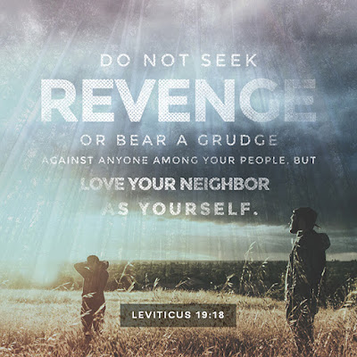 Do not seek revenge or bear a grudge against anyone among your people, but love your neighbor as yourself. (Leviticus 19:18), Christopher Abreu
