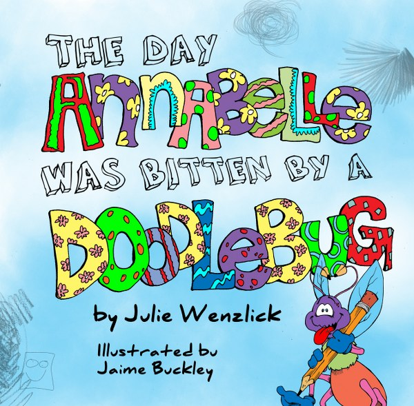 The Day Annabelle was Bitten by a Doodlebug (Adventures with Annabelle and Maisie Book 1) by Julie Wenzlick