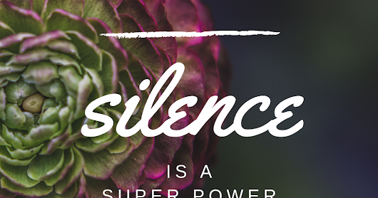 Silence is a Superpower