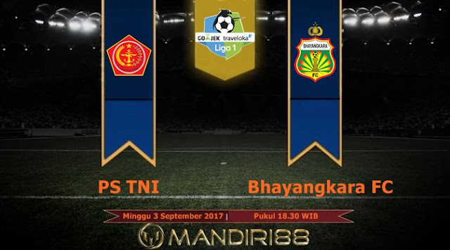Prediksi Bola : PS TNI Vs Bhayangkara FC , Minggu 03 September 2017 Pukul 18.30 WIB