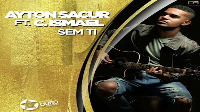 Ayton Sacur Feat. Cláudio Ismael - Sem Ti ( DOWNLOAD )
