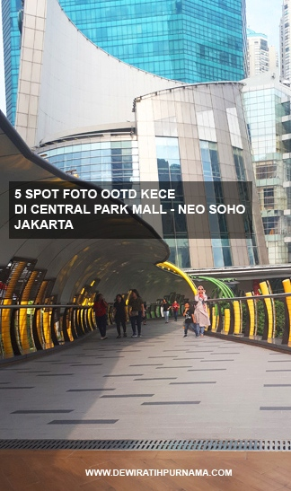 5 Spot Foto OOTD Kece di Eco Skywalk Central Park Mall - Neo Soho Jakarta