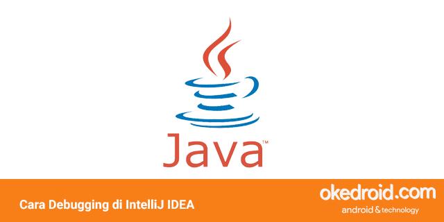 belajar cara contoh teknik apa itu jenis fungsi debugging adalah nilai variable di program java IDE IntelliJ IDEA