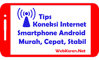 Tips Jaringan Internet Android Cepat Murah Anti Lemot dan Stabil