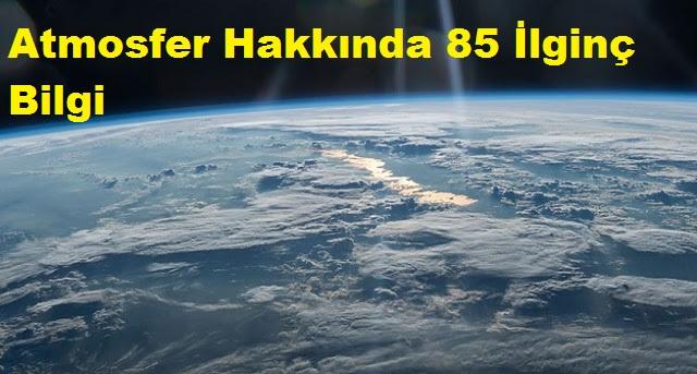 Atmosfer Hakkında 85 İlginç Bilgi