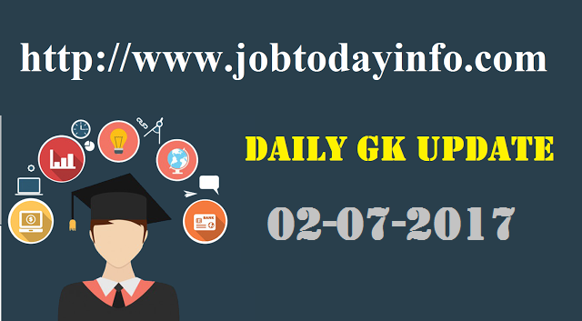 Daily GK Update 2nd & 3rd July 2017, Important Current Affairs