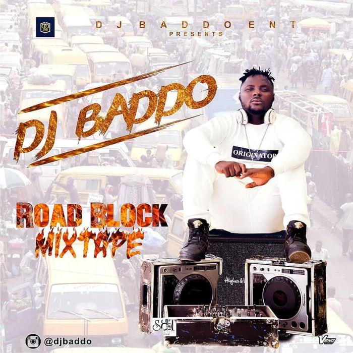 Mixtape] DJ Baddo – Road Block Mix