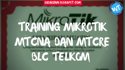 Traning MTCNA dan MTCRE Mikrotik BLC Telkom Klaten