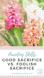 Good Sacrifice vs. Foolish Sacrifice in Parenting