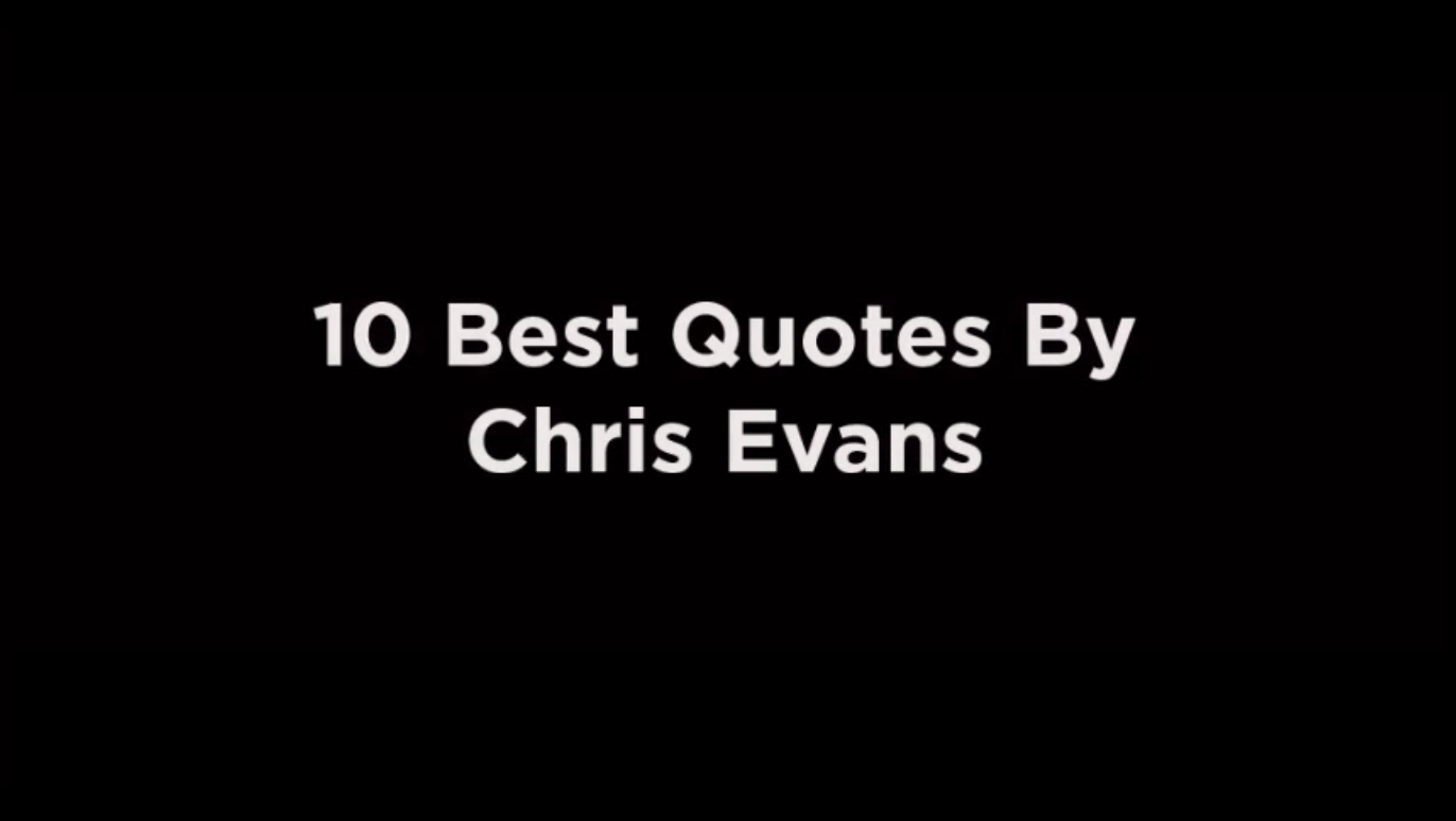 10 Best Quotes By Chris Evans [video]
