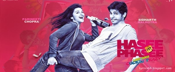 Hasee Toh Phasee Songs Lyrics & Videos: Hasee Toh Phasee is a romantic comedy film directed by Vinil Mathew & produced by Karan Johar and Anurag Kashyap. The film stars Sidharth Malhotra and Parineeti Chopra. The release date of the film is February 7, 2014.