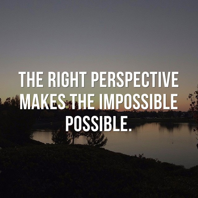 The right perspective makes the impossible to possible. - Beautiful Quotes with Pictures