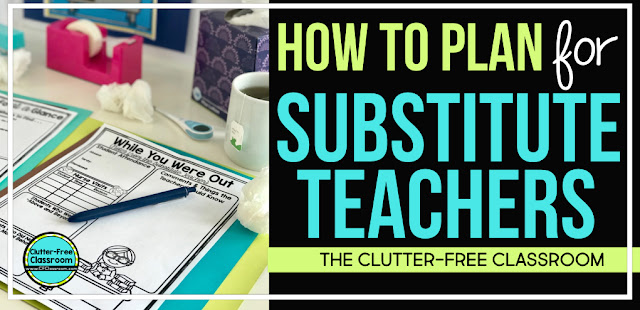 how to plan for a substitute teacher clutter free classroom