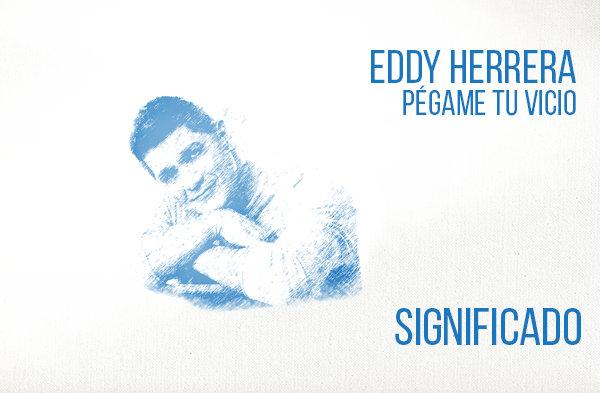 Pégame tú Vicio significado de la canción Eddy Herrera.