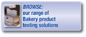 Browse our range of bakery product testing solutions