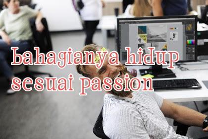 keuntungan hidup sesuai passion, terasa banget nikmatnya