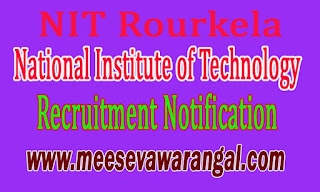 NIT Rourkela (National Institute of Technology) Recruitment Notification
