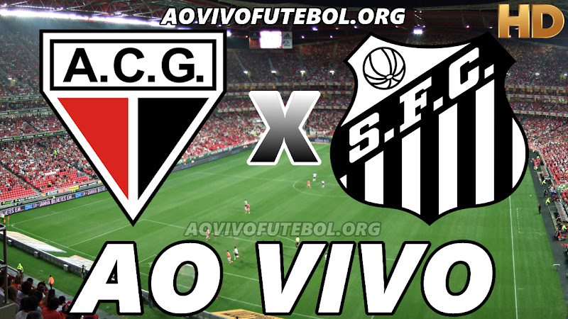 Atlético Goianiense x Santos Ao Vivo na TV HD