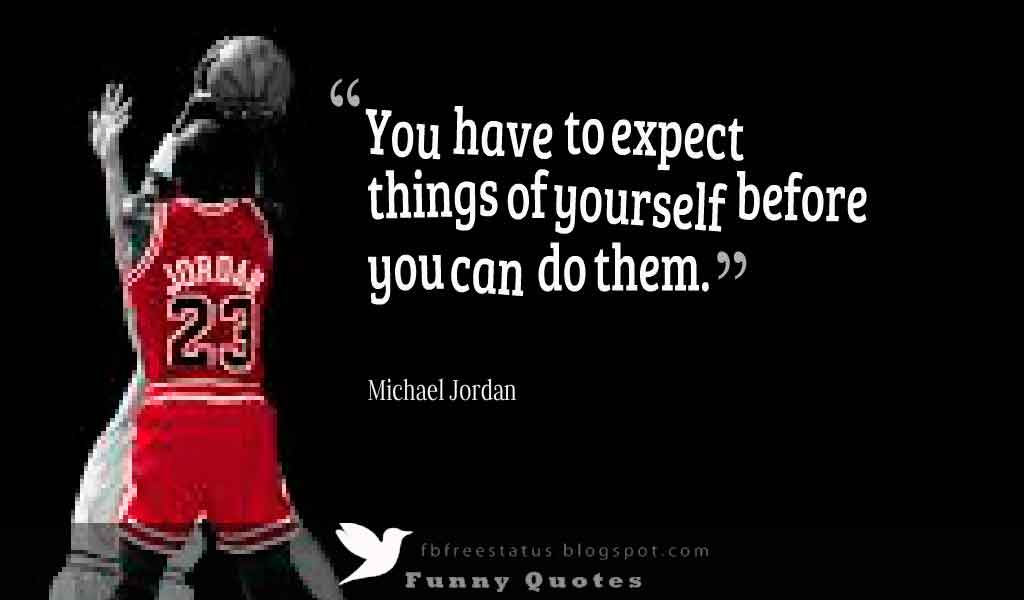"""You have to expect things of yourself before you can do them."" Michael Jordan Basketball Quote"