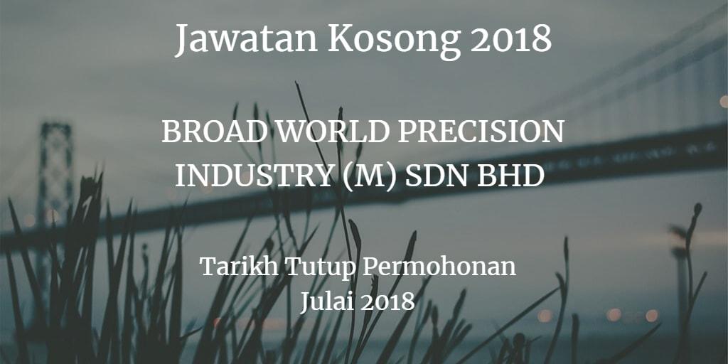 Jawatan Kosong BROAD WORLD PRECISION INDUSTRY (M) SDN BHD Julai 2018