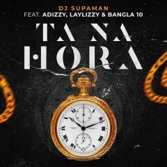 BAIXAR MP3     DJ Supaman - Ta Na Hora (feat. Adizzy, Laylizzy & Bangla 10)     2019