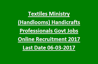Textiles Ministry (Handlooms) Handicrafts Professionals Govt Jobs Online Recruitment 2017 Last Date 06-03-2017