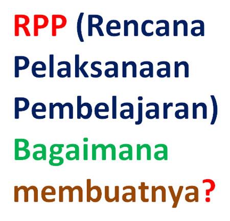 bagaimanakah sebenarnya cara membuat RPP atau rencana pelaksanaan pembelajaran itu?