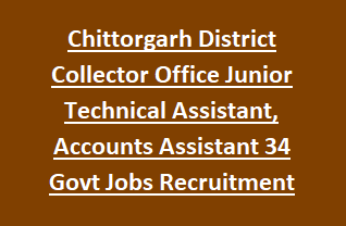 Chittorgarh District Collector Office Junior Technical Assistant, Accounts Assistant 34 Govt Jobs Recruitment 2018