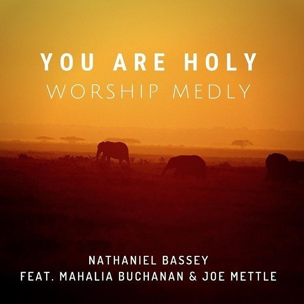 Audio: Nathaniel Bassey–You Are Holy Ft. Mahalia Buchanan & Joe Mettle