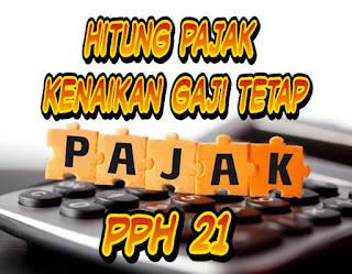 PPh pasal 21 - Perhitungan pajak penghasilan pegawai tetap mendapatkan kenaikan gaji