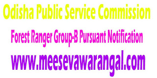 Odisha Public Service Commission Post of Forest Ranger Group-B Pursuant Notification