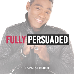 Earnest Pugh Fully persuaded