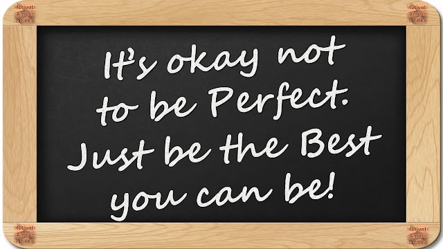 "8 Inspirational Messages They Never Told You At School: ""It's okay no to be Perfect. Just be the Best you can be!"""