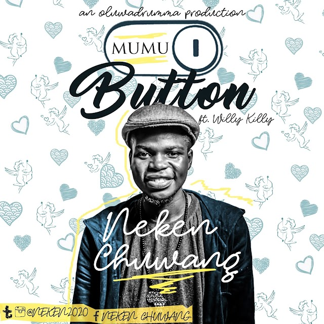 #MUSIC: MUMU BUTTON -Neken Chuwang ft Willy killy