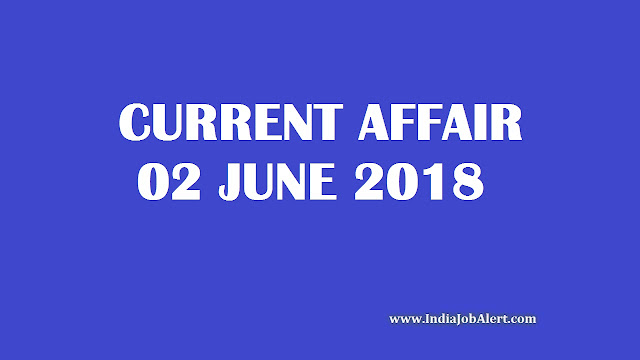 Exam Power: 02 June 2018 Today Current Affairs