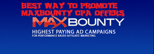 Best Way to Promote Maxbounty CPA Offers