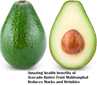 Amazing health benefits of Avocado Butter Fruit Makhanphal Reduces Marks and Wrinkles