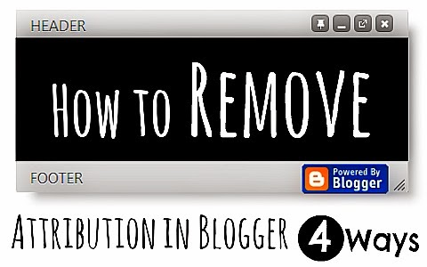 How to Remove Powered by Blogger Attribution Widget- in 4 simple ways via geniushowto.blogspot.com blogger tuts