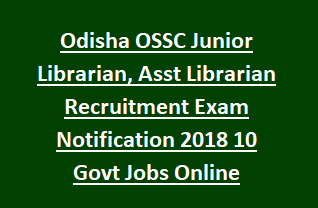 Odisha OSSC Junior Librarian, Asst Librarian Recruitment Exam Notification 2018 10 Govt Jobs Online