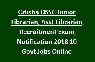 Odisha OSSC Junior Librarian, Asst Librarian Recruitment Exam Notification 2018 10 Govt Jobs Online