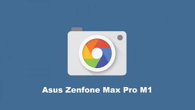 Cara Install Google Camera di Asus Zenfon Max Pro M1 Tanpa Root
