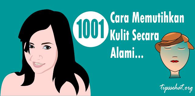 1001 Cara Memutihkan Kulit Secara Alami